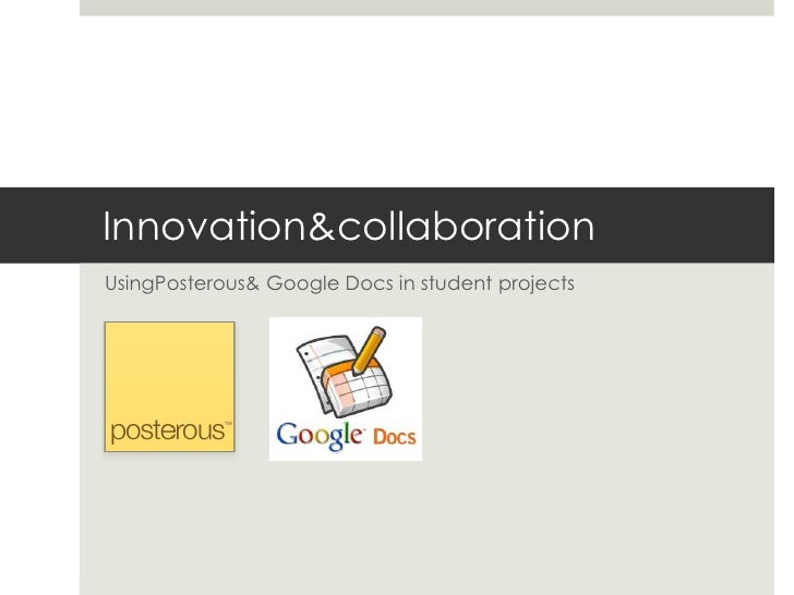 Innovation & collaboration<br />UsingPosterous & Google Docs in student projects<br />
