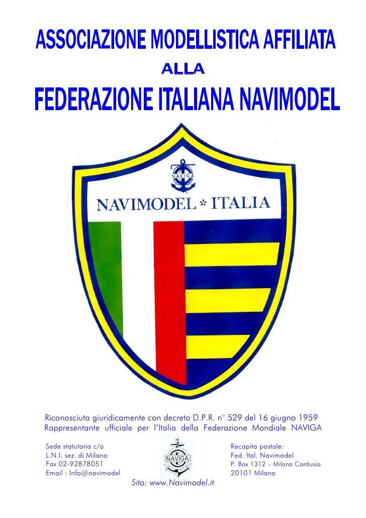 Riconosciuta giuridicamente con decreto D.P.R. n° 529 del 16 giugno 1959Rappresentante ufficiale per l'Italia della Federa...