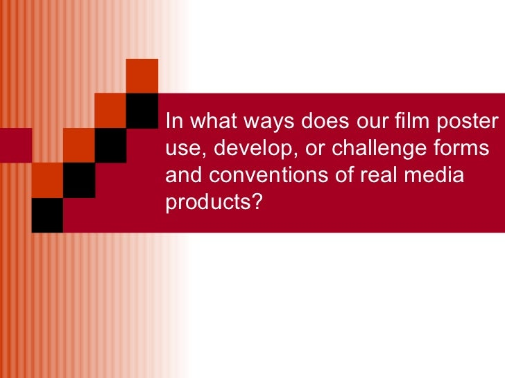 In what ways does our film poster use, develop, or challenge forms and conventions of real media products?