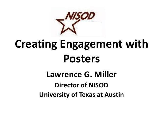 Creating Engagement with          Posters      Lawrence G. Miller         Director of NISOD    University of Texas at Austin