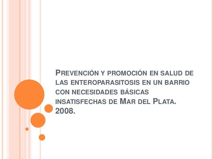 Prevención y promoción en salud de las enteroparasitosis en un barrio con necesidades básicas insatisfechas de Mar del Pla...