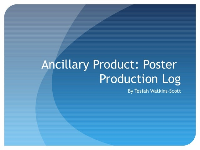 Ancillary Product: Poster           Production Log               By Tesfah Watkins-Scott