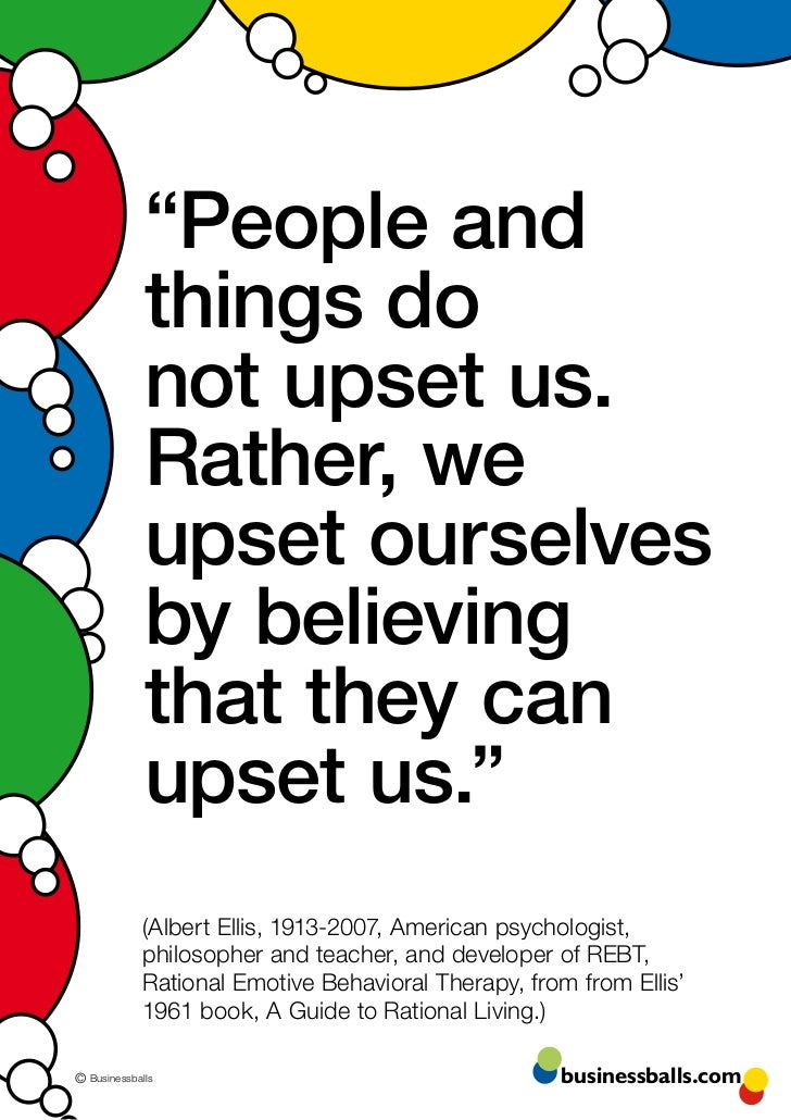 """""""People and             things do             not upset us.             Rather, we             upset ourselves            ..."""