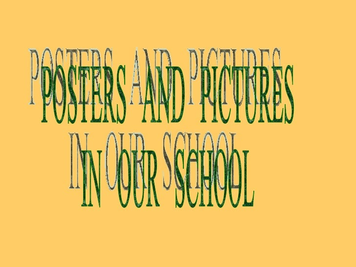 POSTERS  AND  PICTURES  IN  OUR  SCHOOL