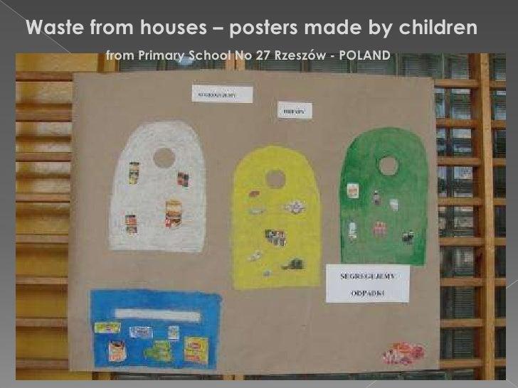 Waste fromhouses – postersmade by children<br />fromPrimarySchool No 27 Rzeszów - POLAND<br />