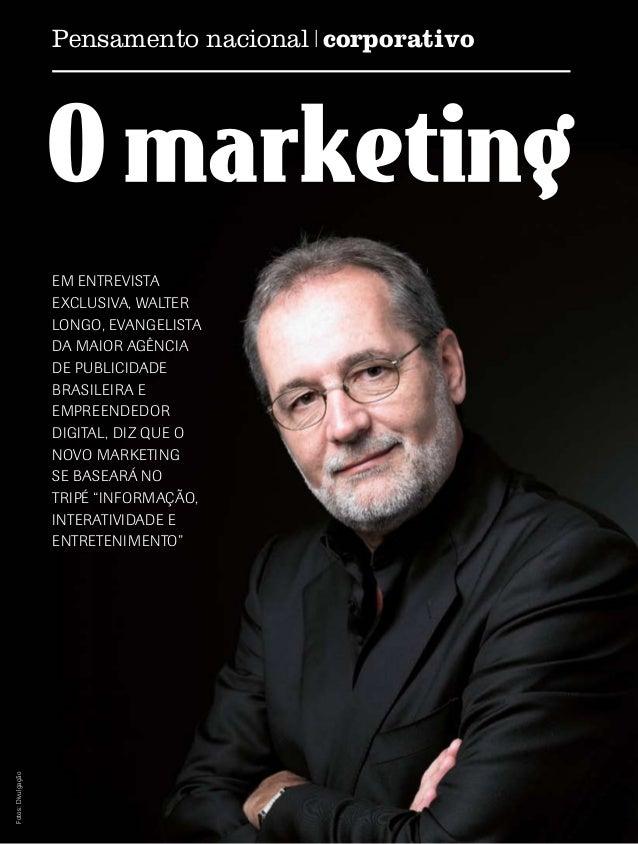 Pensamento nacional corporativo  Fotos: Divulgação  EM ENTREVISTA EXCLUSIVA, Walter Longo, evangelista da maior agência de...