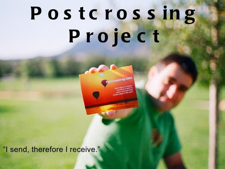 "<ul><li>"" I send, therefore I receive."" </li></ul>The Postcrossing Project"