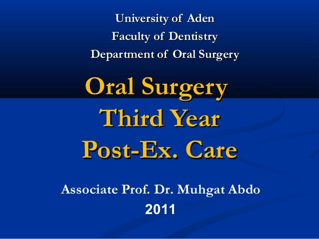 University of Aden       Faculty of Dentistry    Department of Oral Surgery   Oral Surgery    Third Year   Post-Ex. CareAs...