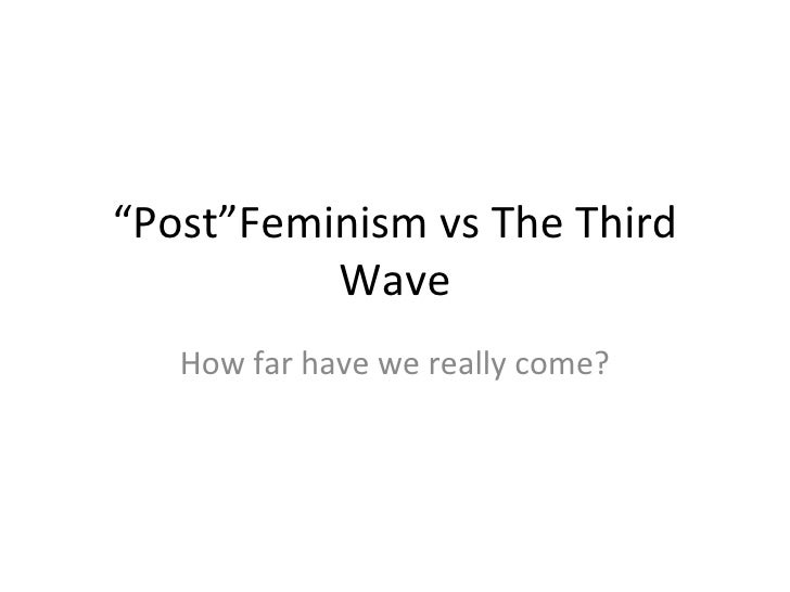 """ Post""Feminism vs The Third Wave How far have we really come?"