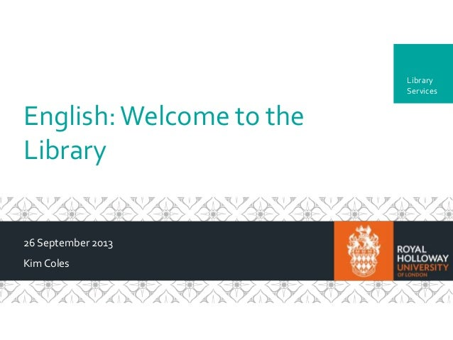 Department English:Welcome to the Library 26 September 2013 KimColes Library Services