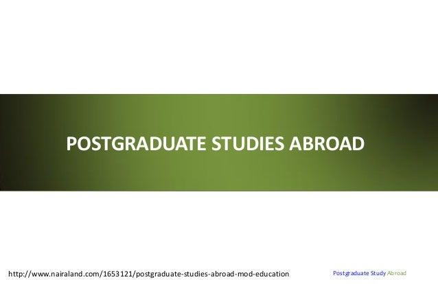 POSTGRADUATE STUDIES ABROAD  http://www.nairaland.com/1653121/postgraduate-studies-abroad-mod-education  Postgraduate Stud...