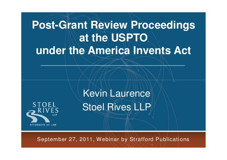 Post-Grant Review Proceedings          at the USPTO  under the America Invents Act                   Kevin Laurence       ...