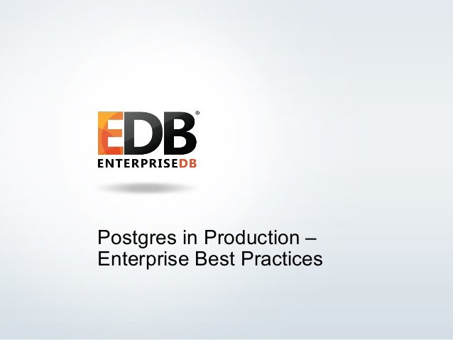 © 2014 EDB All rights reserved. 1 Postgres in Production – Enterprise Best Practices