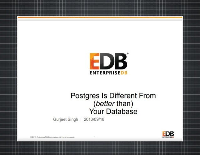Gurjeet Singh - How Postgres is Different From (Better Tha) Your RDBMS @ Postgres Open