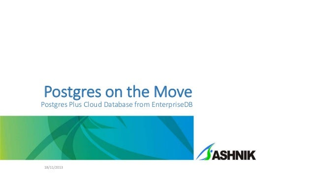 Postgres on the Move  Postgres Plus Cloud Database from EnterpriseDB  18/11/2013