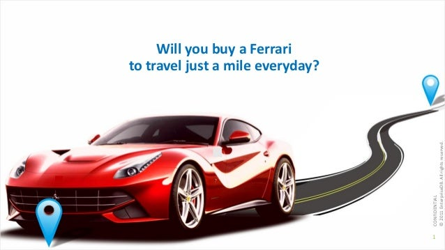 CONFIDENTIAL © 2011 EnterpriseDB. All rights reserved.  Will you buy a Ferrari to travel just a mile everyday?  1
