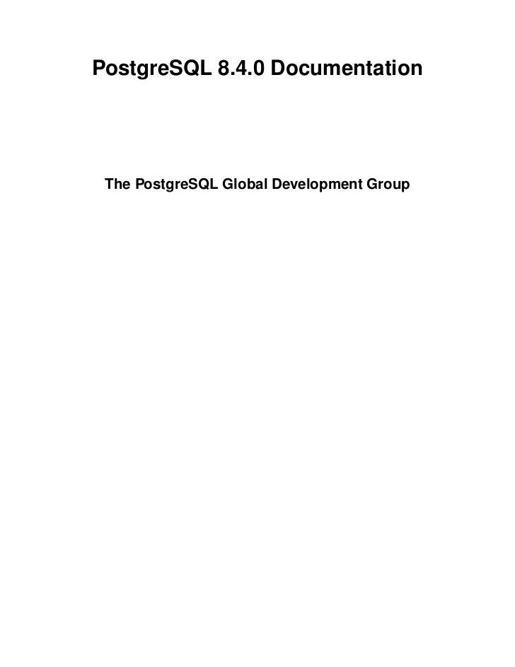 PostgreSQL 8.4.0 Documentation The PostgreSQL Global Development Group