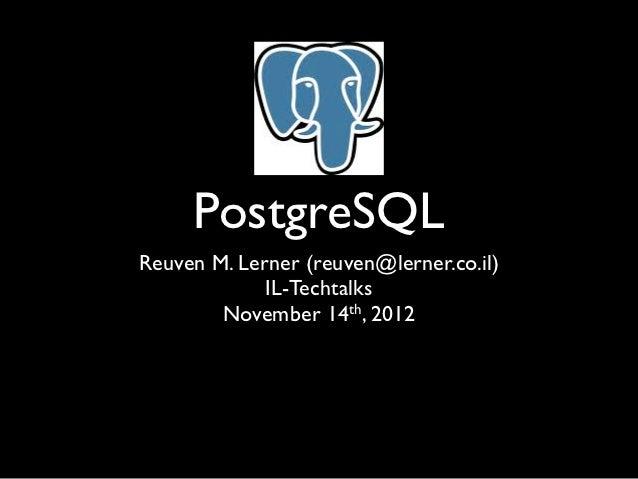 PostgreSQLReuven M. Lerner (reuven@lerner.co.il)             IL-Techtalks        November 14th, 2012
