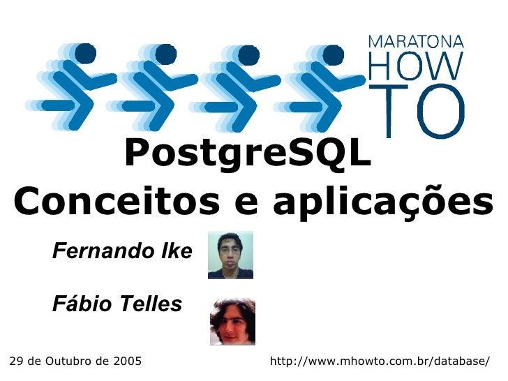 Fernando Ike Fábio Telles PostgreSQL  Conceitos e aplicações 29 de Outubro de 2005 http://www.mhowto.com.br/database/