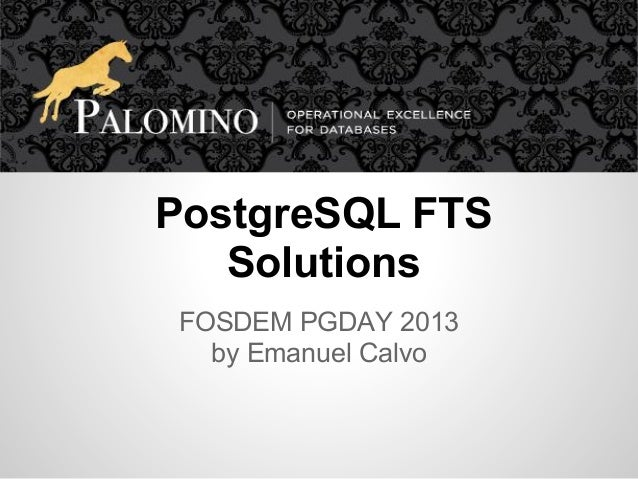 PostgreSQL FTS   SolutionsFOSDEM PGDAY 2013  by Emanuel Calvo