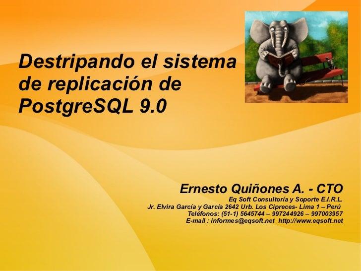 Destripando el sistemade replicación dePostgreSQL 9.0                        Ernesto Quiñones A. - CTO                    ...