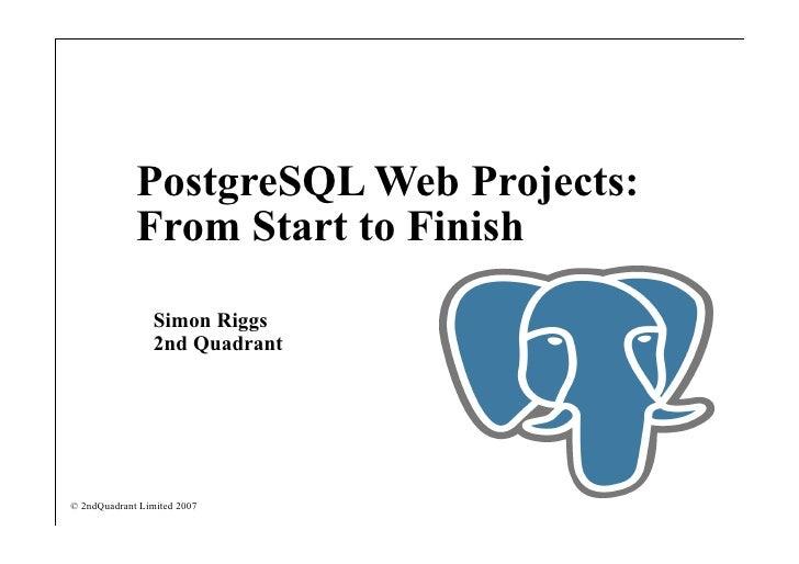 PostgreSQL Web Projects:              From Start to Finish                  Simon Riggs                  2nd Quadrant     ...