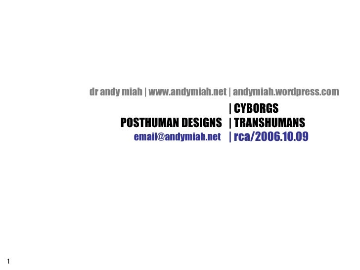 dr andy miah | www.andymiah.net | andymiah.wordpress.com                                | CYBORGS           POSTHUMAN DESI...
