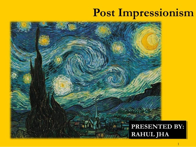 Post Impressionism  PRESENTED BY: PRESENTED BY: RAHUL JHA RAHUL JHA 1