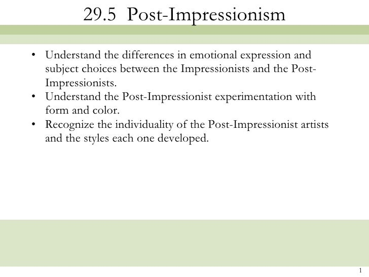29.5  Post-Impressionism <ul><li>Understand the differences in emotional expression and subject choices between the Impres...