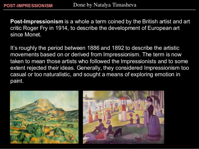 POST-IMPRESSIONISM         Done by Natalya Timasheva  Post-Impressionism is a whole a term coined by the British artist an...