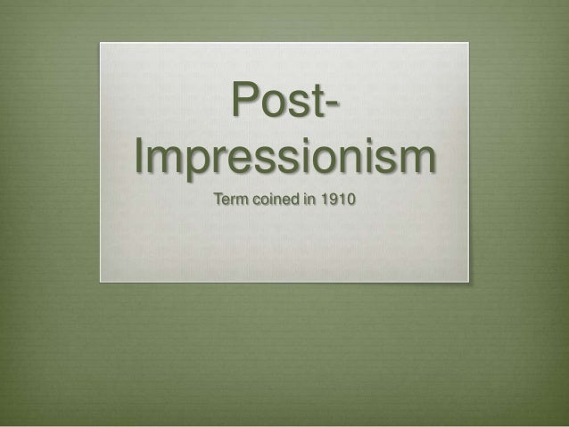 PostImpressionism Term coined in 1910
