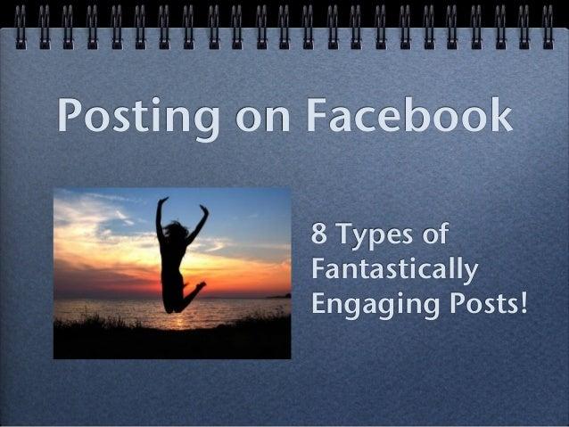 Posting on Facebook8 Types ofFantasticallyEngaging Posts!