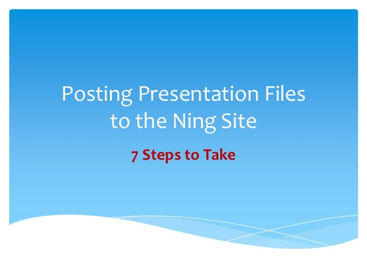 Posting Presentation Files to the Ning Site<br />7 Steps to Take<br />