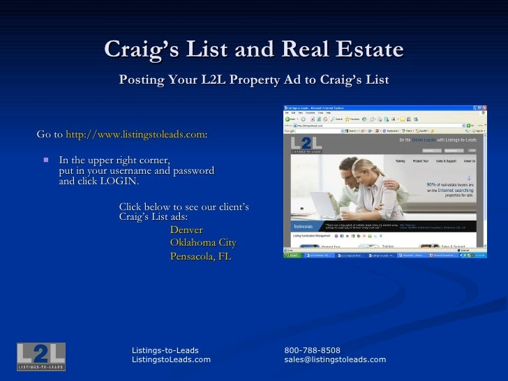Craig's List and Real Estate Posting Your L2L Property Ad to Craig's List <ul><li>Go to  http:// www.listingstoleads.com :...