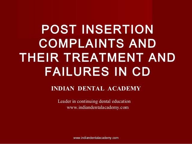 POST INSERTION COMPLAINTS AND THEIR TREATMENT AND FAILURES IN CD INDIAN DENTAL ACADEMY Leader in continuing dental educati...