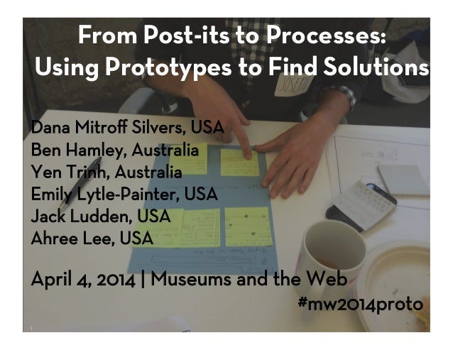 "From Post-its to Processes: Using Prototypes to Find Solutions   Dana Mitro"" Silvers, USA  Ben Hamley, Australia Yen Trinh..."