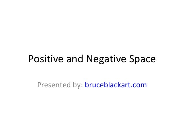 Positive and Negative Space Presented by: bruceblackart.com