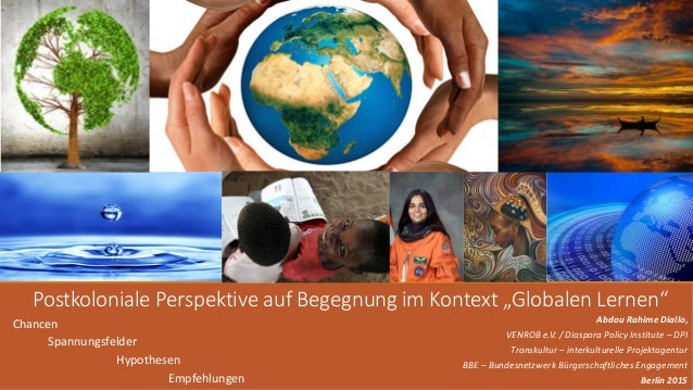 """Postkoloniale Perspektive auf Begegnung im Kontext """"Globalen Lernen"""" Chancen Spannungsfelder Hypothesen Empfehlungen Abdou..."""