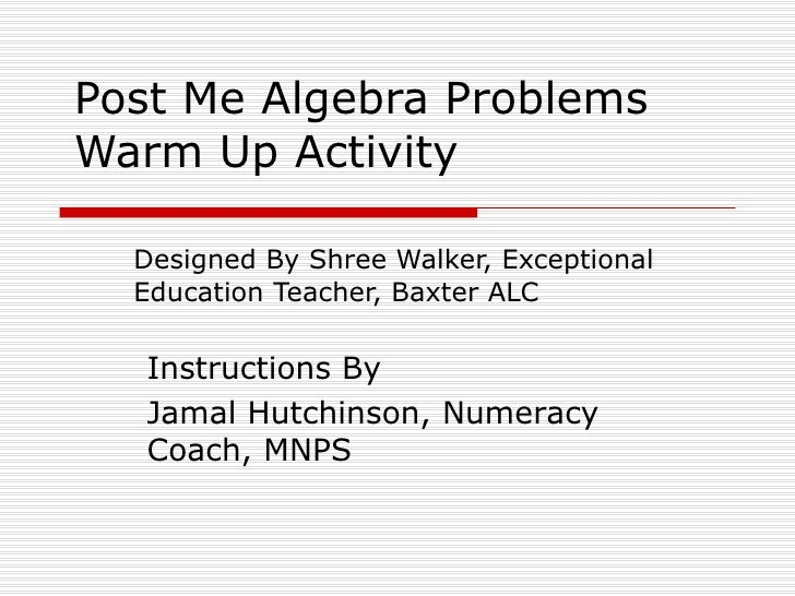 Post Me Algebra Problems Warm Up Activity Designed By Shree Walker, Exceptional Education Teacher, Baxter ALC Instructions...
