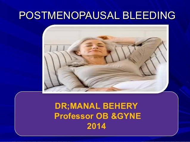 POSTMENOPAUSAL BLEEDINGPOSTMENOPAUSAL BLEEDING DR;MANAL BEHERY Professor OB &GYNE 2014