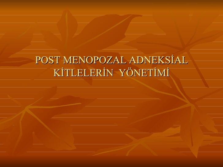 POST MENOPOZAL ADNEKSİAL KİTLELERİN  YÖNETİMİ