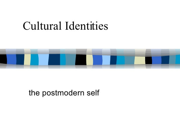 Cultural Identities the postmodern self
