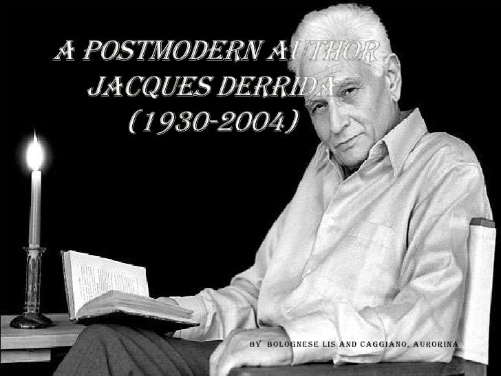 A PostmodernAuthorJacques Derrida(1930-2004)<br />By  Bolognese Lis and Caggiano, Aurorina<br />