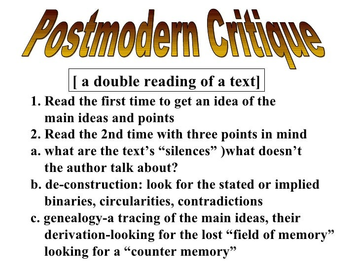 Postmodern Critique [ a double reading of a text] 1. Read the first time to get an idea of the main ideas and points 2. Re...