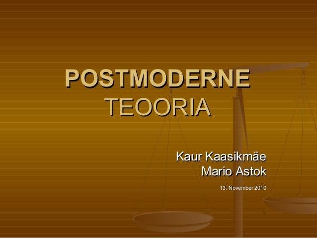 POSTMODERNEPOSTMODERNE TEOORIATEOORIA Kaur KaasikmäeKaur Kaasikmäe Mario AstokMario Astok 13. November 201013. November 20...