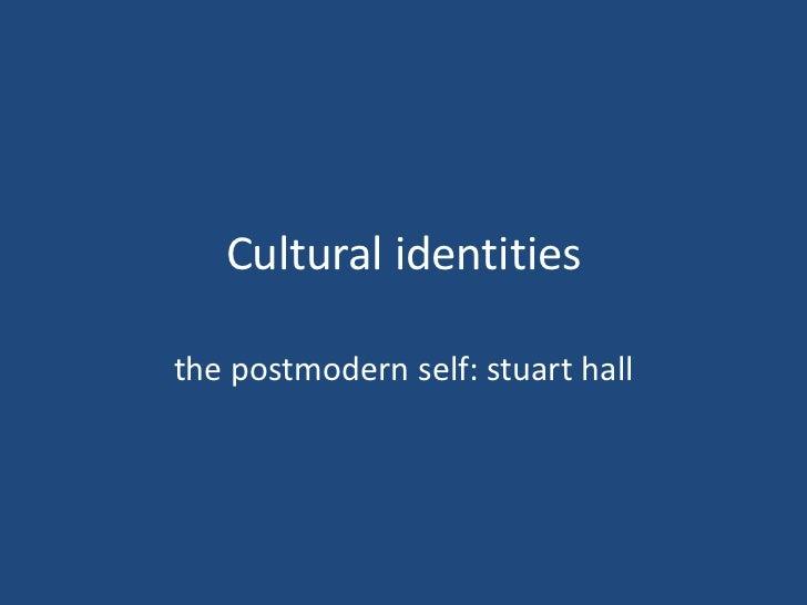 Cultural identitiesthe postmodern self: stuart hall