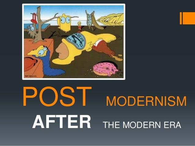 POST    MODERNISMAFTER   THE MODERN ERA