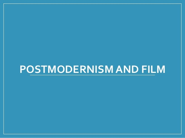 post modernism in film Postmodernism through film it is generally agreed upon that postmodernism has no single or easily-identified definition it is more of an idea or concept rather than a specific term.