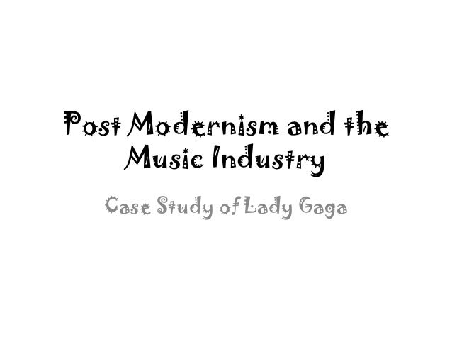 Post Modernism and the Music Industry Case Study of Lady Gaga