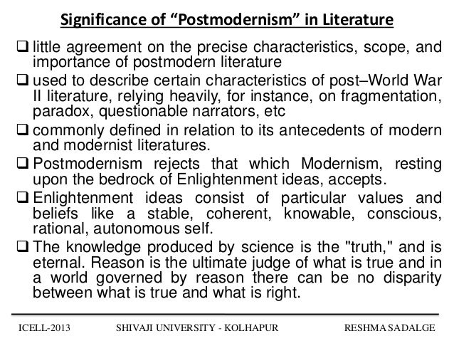 a discussion about definition of modernism in fiction literature That postmodernism is indefinable is a truism however, it can be described as a set of critical, strategic and rhetorical practices employing concepts such as difference, repetition, the trace, the simulacrum, and hyperreality to destabilize other concepts such as presence, identity, historical progress, epistemic certainty, and the univocity of meaning.